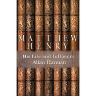 Matthew Henry: His Life And Influence by Allan Harman (Paperback)