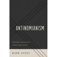 Antinomianism (Reformed Theology's Unwelcomed Guest?) by Mark Jones (Paperback)