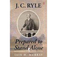 Prepared to Stand Alone by J.C. Ryle