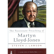 The Passionate Preaching of Martyn Lloyd-Jones by Steven J. Lawson (Hardcover)