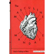 The Masculine Mandate: God's Calling to Men by Richard D. Phillips (Paperback)