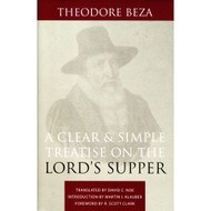 A Clear & Simple Treatise on the Lord's Supper by Theodore Beza (Hardcover)