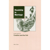 Headship in the Marriage by Alan j. Dunn
