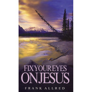 Fix Your Eyes on Jesus by Frank Allred