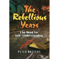 The Rebellious Years: The Need for Self-understanding by Peter Masters