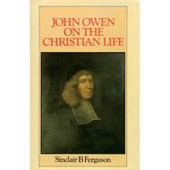John Owen on the Christian Life by Sinclair B. Ferguson (Hardcover)