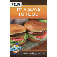 Help! I'm a Slave to Food by Shannon Kay McCoy