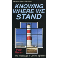 Knowing Where We Stand: The Message of John's Epistles by Peter Barnes