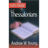 Let's Study 1&2 Thessalonians by Andrew W. Young