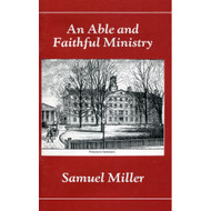 An Able and Faithful Ministry by Samuel miller
