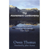 Atonement Controversy: In Welsh Theological Literature and Debate, 1707-1841 by Owen Thomas