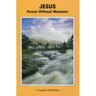 Jesus: Power without Measure by J.Douglas Macmillan