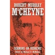 Sermons On Hebrews by Robert Murray M'Cheyne