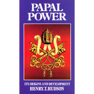 Papal Power: Its Origins and Development by Henry T. Hudson