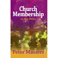Church Membership in The Bible by Peter Masters