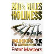 God's Rules for Holiness: Unlocking the Ten Commandments by Peter Masters