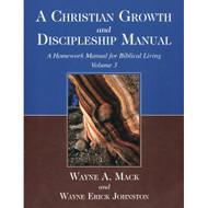 A Christian Growth and Discipleship Manual: A Homework Manual for Biblical Living (Volume 3)