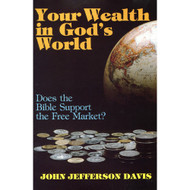 Your Wealth in God's World by John Jefferson Davis