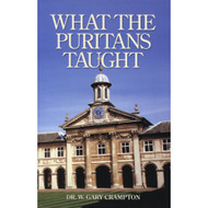 What the Puritans Taught: An Introduction to Puritan Theology by W. Gary Crampton