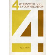 Four Weeks With God and Your Neighbor by Jay E. Adams