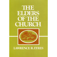 Elders of the Church by Lawrence R. Eyres