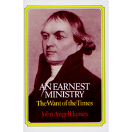 An Earnest Ministry by John Angell James (Hardcover)