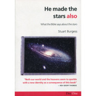 He Made the Stars Also: What the Bible Says about the Stars by Stuart Burgess
