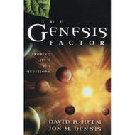 The Genesis Factor: Probing Life's Big Questions by David R. Helm & Jon M. Dennis