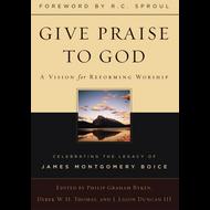 Give Praise to God by Philip Graham Ryken, Derek W. H. Thomas, J. Ligon Duncan, editors (Hardcover)