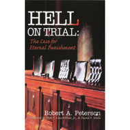 Hell on Trial: The Case for Eternal Punishment by Robert A. Peterson