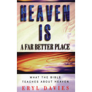 Heaven is a far better place: What the Bible Teaches About Heaven by Eryl Davies