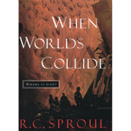 When Worlds Collide: Where is God? by R.C. Sproul