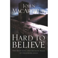 Hard to Believe by John F. MacArthur, Jr. (Paperback)