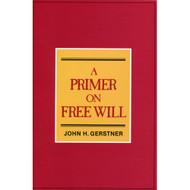 A Primer on Free Will by John H. Gerstner