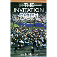 The Invitation System by Lain H. Murray (Booklet)