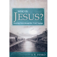 """Who Is Jesus? Knowing Christ through His """"I Am"""" Sayings"""