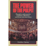 The Power of the Pulpit: Thoughts Adressed to Christian Ministers and those who hear them