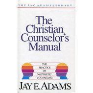 The Christian Counselor's Manual: The Practice of Nouthetic Counseling