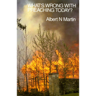 What's Wrong with Preaching Today? by Albert N. Martin (Paperback)