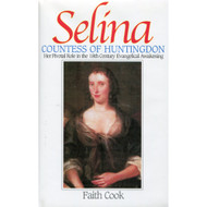 Selina: Countess of Huntingdon: Her Pivotal Role in the 18th Century Evangelical Awakening