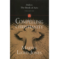 Compelling Christianity: Volume 6 (Studies in the Book of Acts)