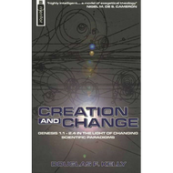 Creation and Change by Douglas F. Kelly (Paperback)