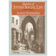 Sketches of Jewish Social Life by Alfred Edersheim (Hardcover)