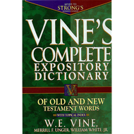 Vine's Complete Expository Dictionary of Old and New Testament Words by W. E. Vine, Merrill F. Unger, and William White, Jr. (Hardcover)