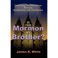 Is the Mormon My Brother? by James R. White (Paperback)