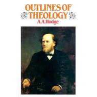 Outlines of Theology by A. A. Hodge (Hardcover)