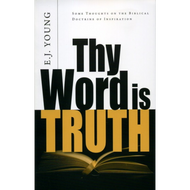 Thy Word is Truth by E.J. Young (Paperback)