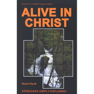 Alive in Christ: Ephesians, Welwyn Commentaries by Stuart J. Olyott (Paperback)