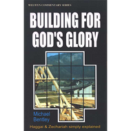 Building for God's Glory, Haggai & Zechariah, Welwyn Commentaries by Michael Bentley (Paperback)