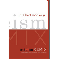 Atheism Remix by Albert Mohler (Hardcover)